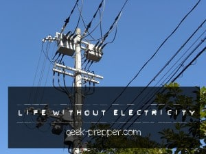 life without electricity geek-prepper