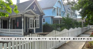 Think About Security When Home Shopping