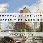 7 Prepper Tips if Trapped in The City When SHTF