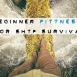 Beginner Fitness Exercises for SHTF Survival (Part One)