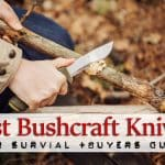 Best Bushcraft Knifes for Survival for 2017 (+Buyers Guide)