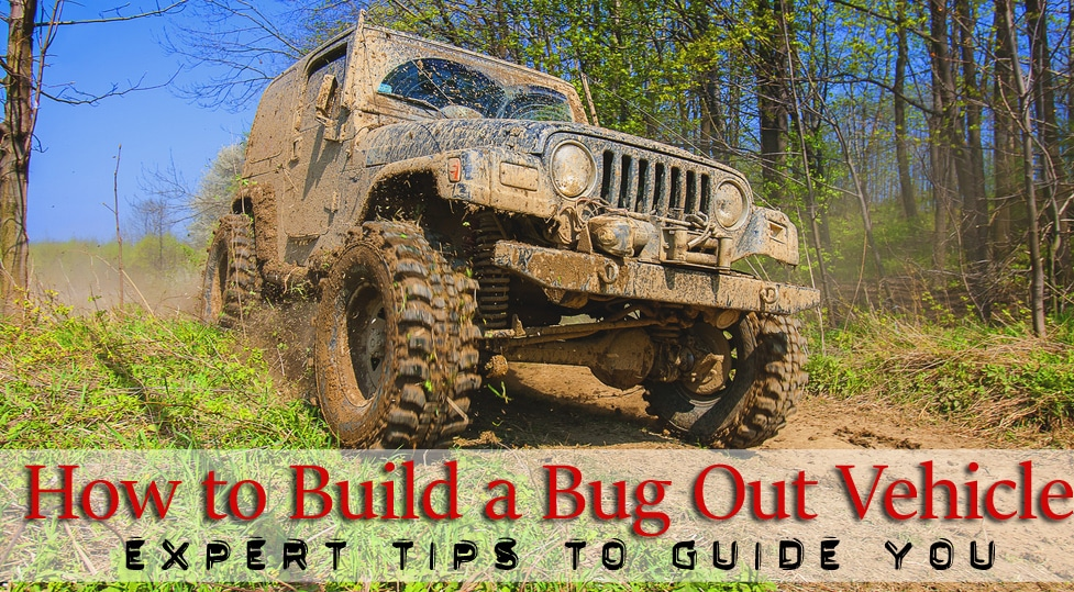 Bug Out Vehicle Doomsday : Expert tips to select and build the perfect bug out