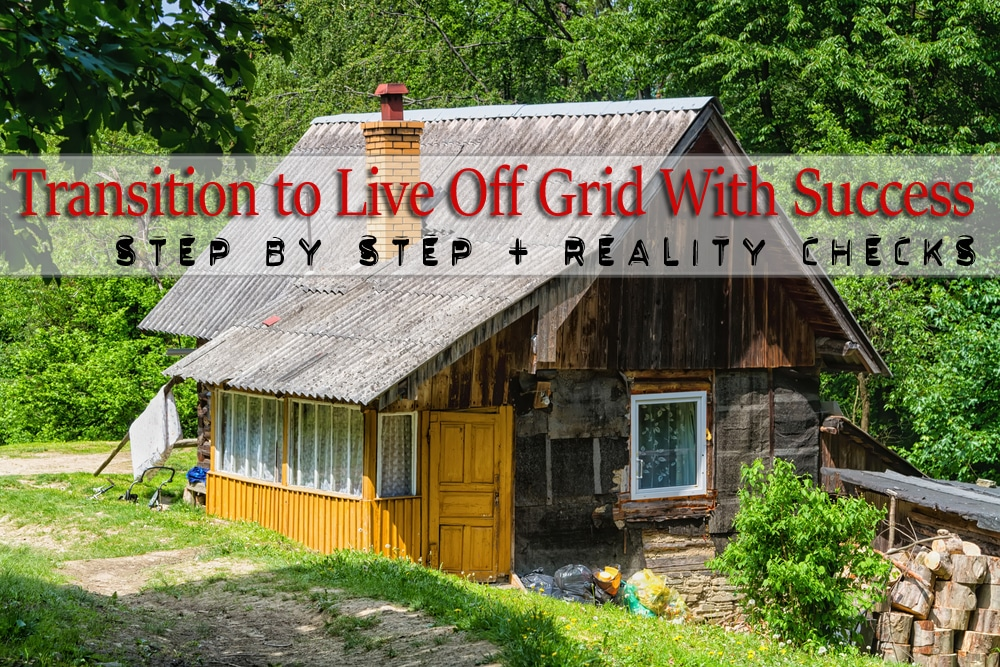 How To Transition To Live Off The Grid With Success Geek