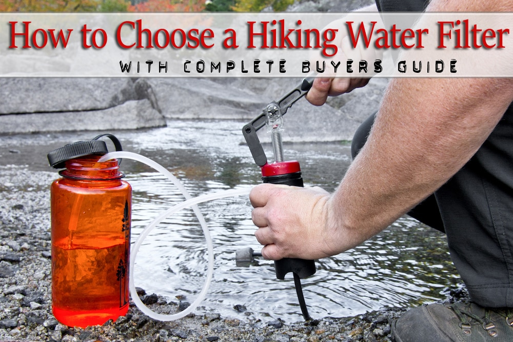 how to choose a hiking water filter (+2018 buyer guide ...